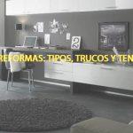 Obras y reformas: Tipos, trucos y tendencias más actuales