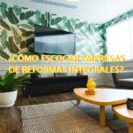 ¿Cómo escoger empresas de reformas integrales?