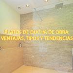 Platos de duchas de obra: ventajas, tipos y tendencias