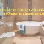 5 Errores que debes evitar cuando reformas tu cuarto de baño