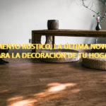 Pavimento rústico, la última novedad para la decoración de tu hogar