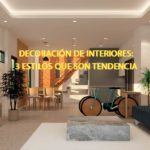 Decoración de Interiores: 3 Estilos que son tendencia