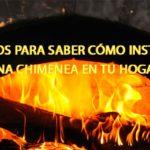 3 Pasos para saber cómo instalar una chimenea en tu hogar