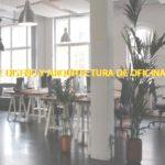 4 tipos de diseño y arquitectura de oficinas actuales