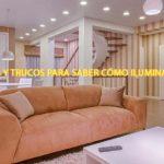 7 consejos y trucos para saber cómo iluminar una casa sin cometer errores