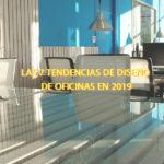 Las 7 tendencias de diseño de oficinas en 2019