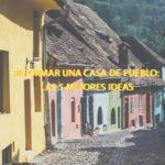 Reformar una casa de pueblo: Las 5 mejores ideas